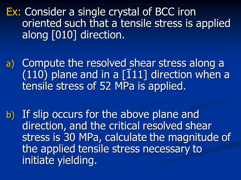 Ex: Consider a single crystal of BCC iron oriented such that a tensile stress is applied along [010] direction.